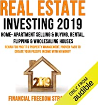 Real Estate Investing 2019: Home- Apartment Selling & Buying, Rental, Flipping & Wholesaling Houses: Rehab for Profit & Property Management: Financial Freedom Strategies, Book 1