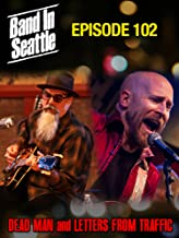 Dead Man And Letters To Traffic - Band in Seattle: Episode 102