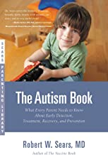 The Autism Book: What Every Parent Needs to Know About Early Detection, Treatment, Recovery, and Prevention (Sears Parenti...