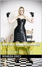 Diary of a Dominant Divorcée: A Femdom Fairy Tale