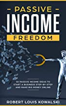 Passive Income Freedom: 50 passive income ideas to start a business step-by-step and make money online (with Trading, Blogging & Vlogging, Social Media Manager, Dropshipping, FBA, etc.)