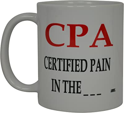 Best Funny Coffee Mug CPA Certified Pain in The A. Sarcastic Novelty Cup Joke Great Gag Gift Idea for Men Women Office Work Adult Humor Employee Boss Coworkers