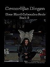 Gevaarlijke Dingen:  Door Bloed Gebonden Serie Boek 3 (Amy Blankenship - Door Bloed Gebonden)