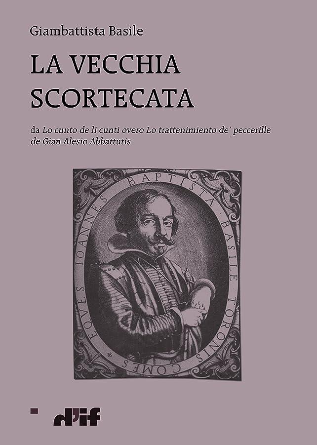 効率的にアレンジ太鼓腹La vecchia scortecata: da Lo cunto de li cunti overo Lo trattenimiento de' peccerille de Gian Alesio Abbattutis (Italian Edition)