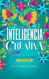 Inteligencia Creativa: Viva sus mejores versiones