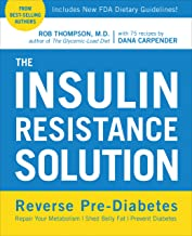 The Insulin Resistance Solution: Reverse Pre-Diabetes, Repair Your Metabolism, Shed Belly Fat, and Prevent Diabetes - with...