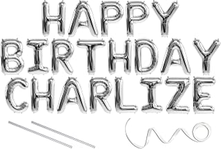Charlize, Happy Birthday Mylar Balloon Banner - Silver - 16 inch Letters. Includes 2 Straws for Inflating, String for Hanging. Air Fill Only- Does Not Float w/Helium. Great Birthday Decoration