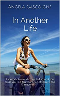 In Another Life: If your whole world crumbled around you, could you find it in your heart to forgive and move on?