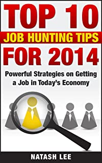 Top 10 Job-Hunting Tips for 2014: Powerful Strategies on Getting a Job in Today's Economy (Job Hunting, Career tips)