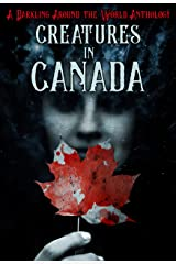 Creatures in Canada: A Darkling Around the World Anthology Kindle Edition