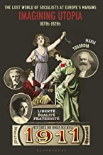 The Lost World of Socialists at Europe's Margins: Imagining Utopia, 1870s - 1920s