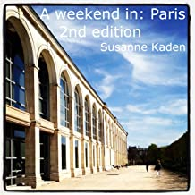 A weekend in: Paris, 2nd edition (A weekend in: ?)