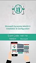 Microsoft MB7-700 Exam: Microsoft Dynamics NAV 2013 Installation & Configuration