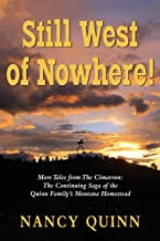 Still West of Nowhere: More Tales from The Cimarron: The Continuing Saga of the Quinn Family's Montana Homestead