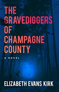 The Gravediggers of Champagne County: A Novel (The Graveyard Series Book 1)