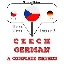 Czech - German. A complete method: I listen, I repeat, I speak