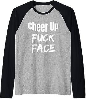 Cheer Up Fuck Face Funny Adult Humor Sarcastic Sarcasm Shirt Raglan Baseball Tee