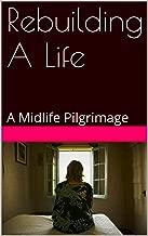 Rebuilding A Life: A Midlife Pilgrimage