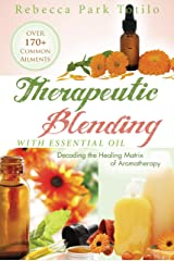 Therapeutic Blending With Essential Oil: Decoding the Healing Matrix of Aromatherapy Kindle Edition