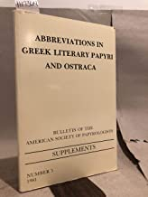 Abbreviations in Greek Literary Papyri and Ostraca (BULLETIN OF THE AMERICAN SOCIETY OF PAPYROLOGISTS SUPPLEMENTS)