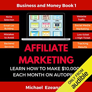 Affiliate Marketing: Learn How to Make $10,000+ Each Month on Autopilot (Passive Income, Make Money Online and Financial F...