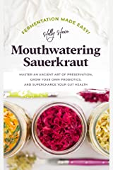 Fermentation Made Easy! Mouthwatering Sauerkraut: Master an Ancient Art of Preservation, Grow Your Own Probiotics, and Supercharge Your Gut Health (English Edition) Formato Kindle