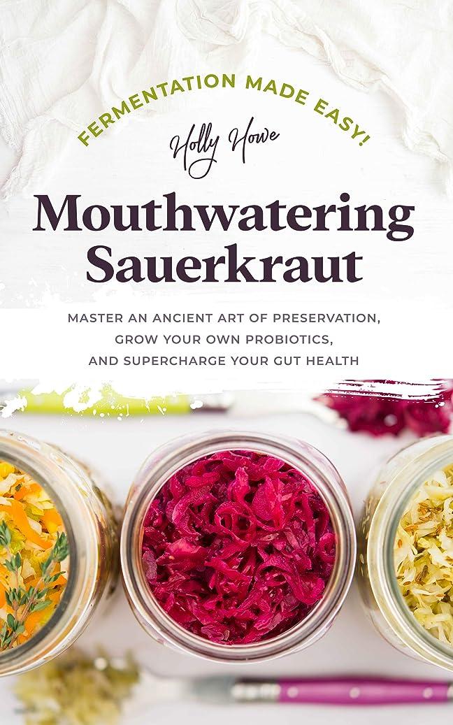 針の放出Fermentation Made Easy! Mouthwatering Sauerkraut: Master an Ancient Art of Preservation, Grow Your Own Probiotics, and Supercharge Your Gut Health (English Edition)