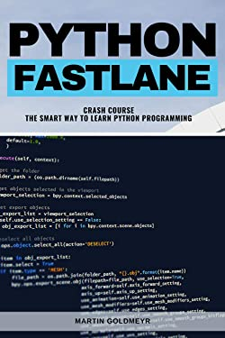 Python Fastlane Crash Course: The Smart Way To Learn Python Proramming