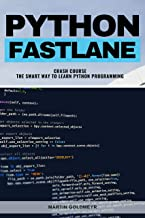 Python Fastlane Crash Course: The Smart Way To Learn Python Proramming (English Edition)