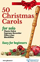 50 Christmas Carols for solo Soprano Recorder: Easy for Beginners