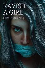 Ravish a Girl: Scripts for Erotic Audio