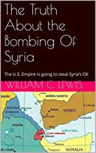 The Truth About the Bombing Of Syria: The U.S. Empire is going to steal Syria's Oil