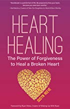 Heart Healing: The Power of Forgiveness to Heal a Broken Heart (Forgiveness Book, for Fans of Chicken Soup for the Soul, H...