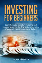 Investing For Beginners: Learn how you can start Investing and Making Money in the Financial Market even if you don't have thousands of dollars.