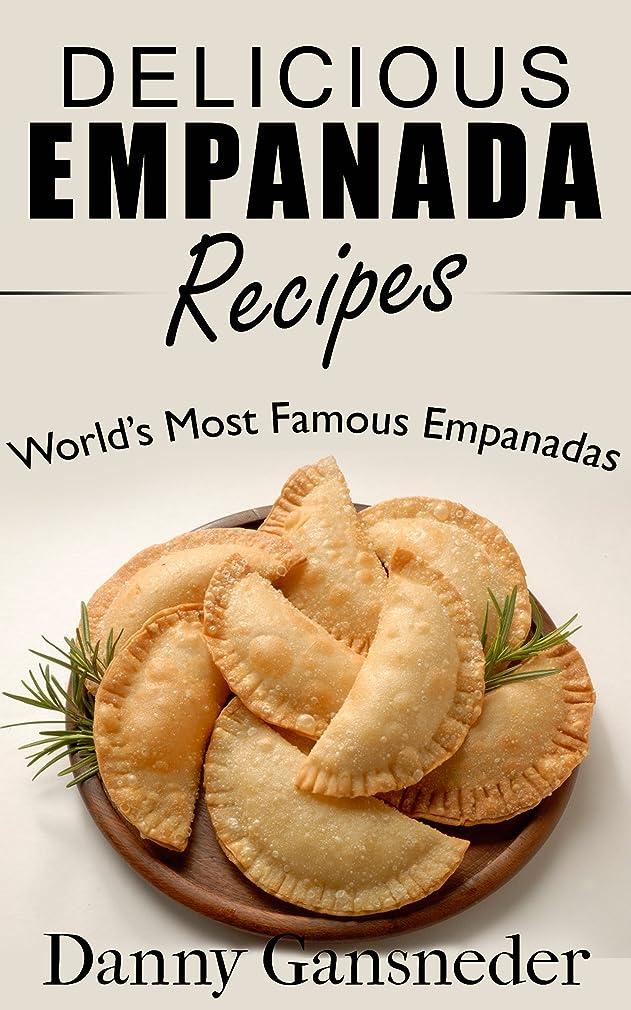 怒り不足恥ずかしいDelicious Empanada Recipes: World Famous Empanadas (English Edition)