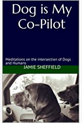 Dog is My Co-Pilot: Meditations on the intersection of Dogs and Humans (SmartPig Chapbooks Book 1) Kindle Edition