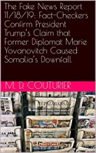 The Fake News Report 11/18/19: Fact-Checkers Confirm President Trump's Claim that Former Diplomat Marie Yovanovitch Caused Somalia's Downfall (English Edition)