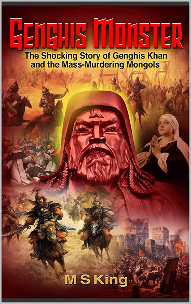 成功する子孫Genghis Monster: The Shocking Story of Genghis Khan and the Mass-Murdering Mongols (English Edition)