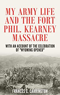 My Army Life and the Fort Phil Kearney Massacre: With an Account of the Celebration of