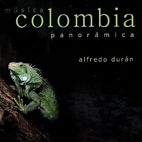Colombia Panorámica de Alfredo Duran en Amazon Music - Amazon.es