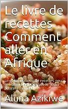 Le livre de recettes Comment aller en Afrique: Le goût exotique de recettes peu utilisées. Des plats que le Seder adorera ...