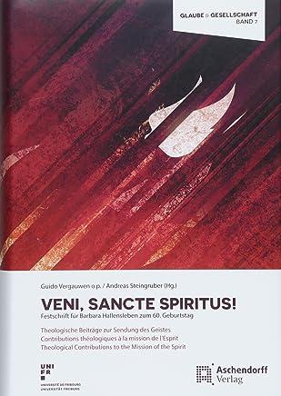 Veni, Sancte Spiritus!: Festschrift für Barbara Hallensleben zum 60. Geburtstag.Theologische Beiträge zur Sendung des Geistes.Contributions ... Contributions to the Mission of the Spirit