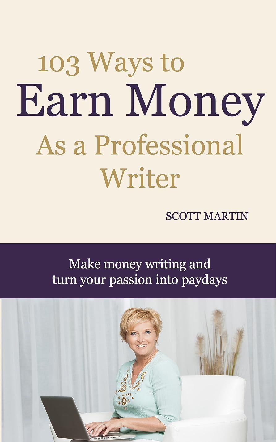 密度成功外側103 Ways to Earn Money as a Professional Writer: Make money writing and turn your passion into profits (English Edition)