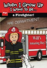 When I Grow Up I Want To Be...a Firefighter!: Will's Amazing Day! (When I Grow Up...)