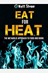 Eat for Heat: The Metabolic Approach to Food and Drink Kindle Edition