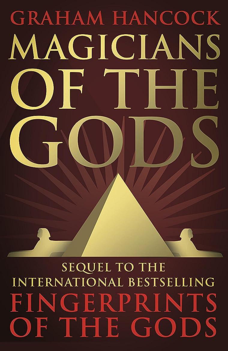 十億明らかノートMagicians of the Gods: The Forgotten Wisdom of Earth's Lost Civilisation – the Sequel to Fingerprints of the Gods (English Edition)