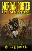 A Classic Western: United States Marshal Morgan Porter: Never Take A Gun From A Texan: The Exciting Eighth Book In