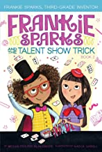 Frankie Sparks and the Talent Show Trick (2) (Frankie Sparks, Third-Grade Inventor)
