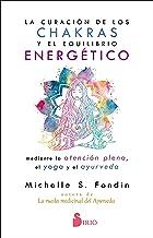 La curación de los chakras y el equilibrio energético mediante la atención plena, el yoga y el ayurveda (Spanish Edition)