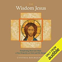 The Wisdom Jesus: Transforming Heart and Mind - A New Perspective on Christ and His Message